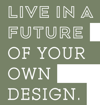 Live in the future of your own design